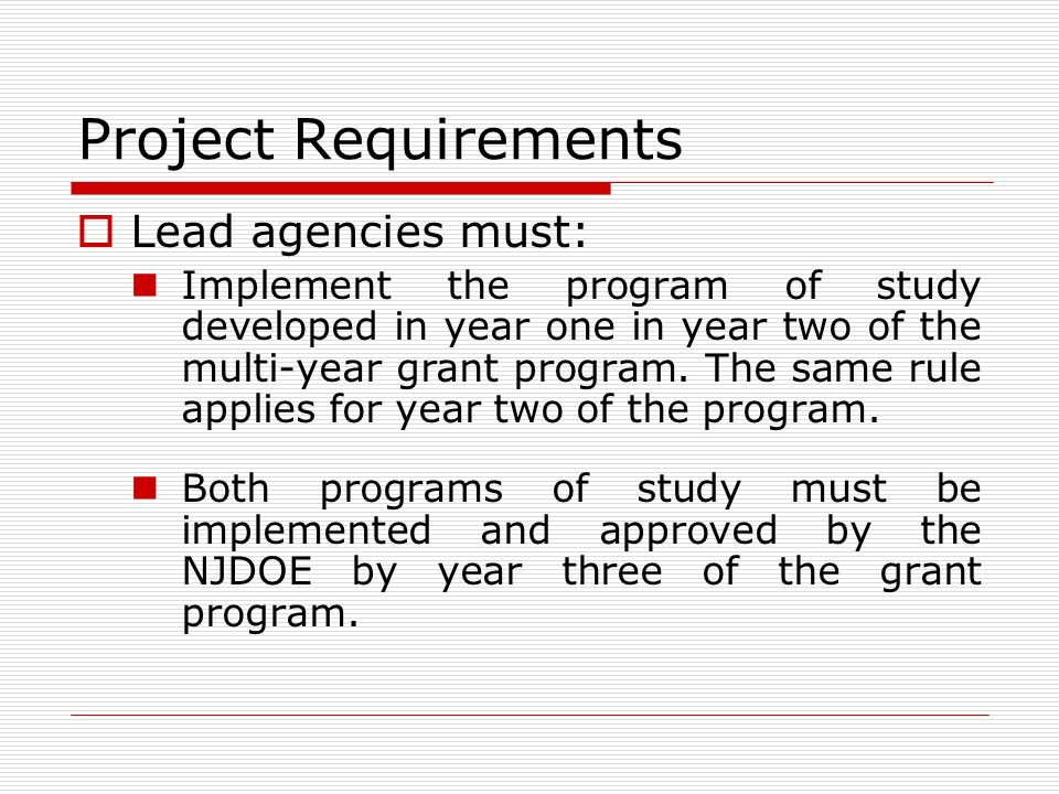 Project Requirements Lead agencies must: Implement the program of study developed in year one in year two of the multi-year grant program.