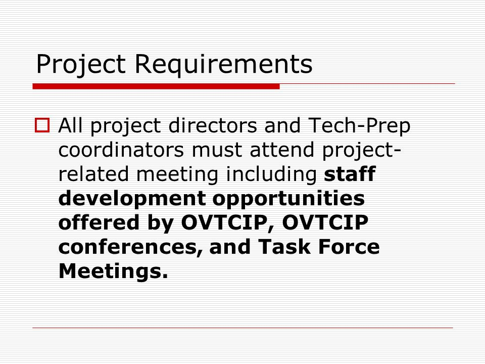 Project Requirements All project directors and Tech-Prep coordinators must attend project- related meeting including staff development opportunities offered by OVTCIP, OVTCIP conferences, and Task Force Meetings.
