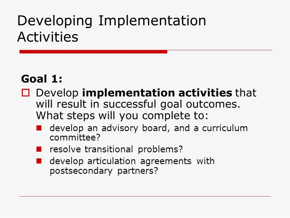 Developing Implementation Activities Goal 1: Develop implementation activities that will result in successful goal outcomes.