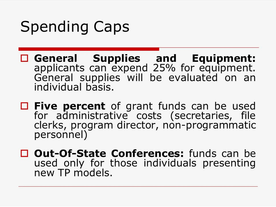 Spending Caps General Supplies and Equipment: applicants can expend 25% for equipment.