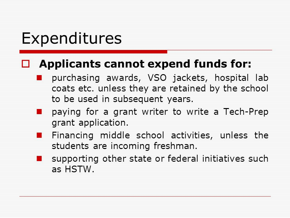 Expenditures Applicants cannot expend funds for: purchasing awards, VSO jackets, hospital lab coats etc.