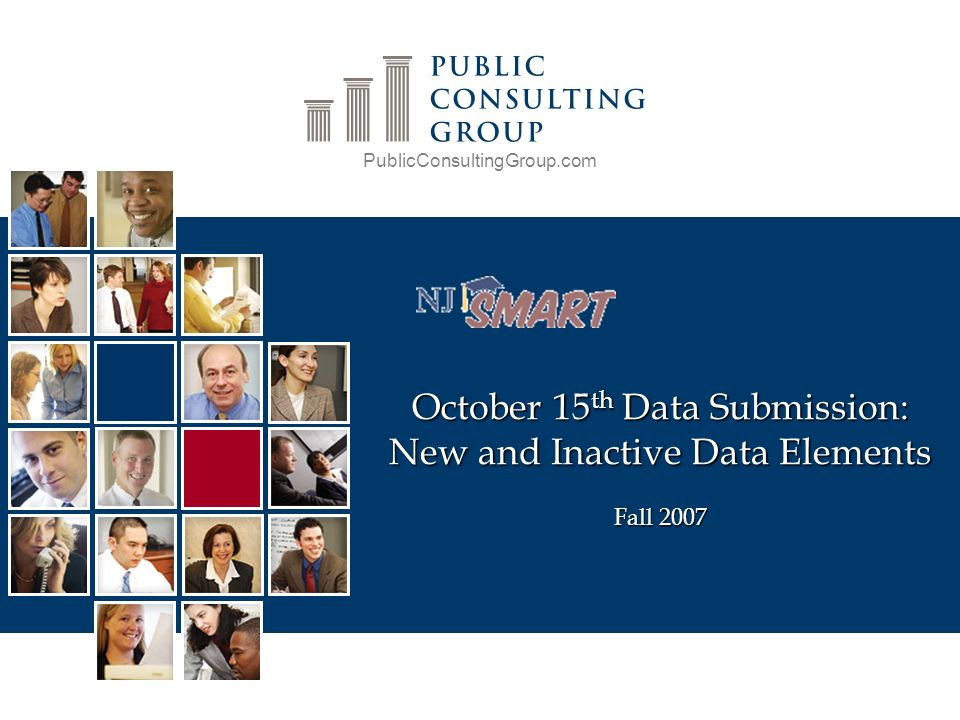 PublicConsultingGroup.com October 15 th Data Submission: New and Inactive Data Elements Fall 2007