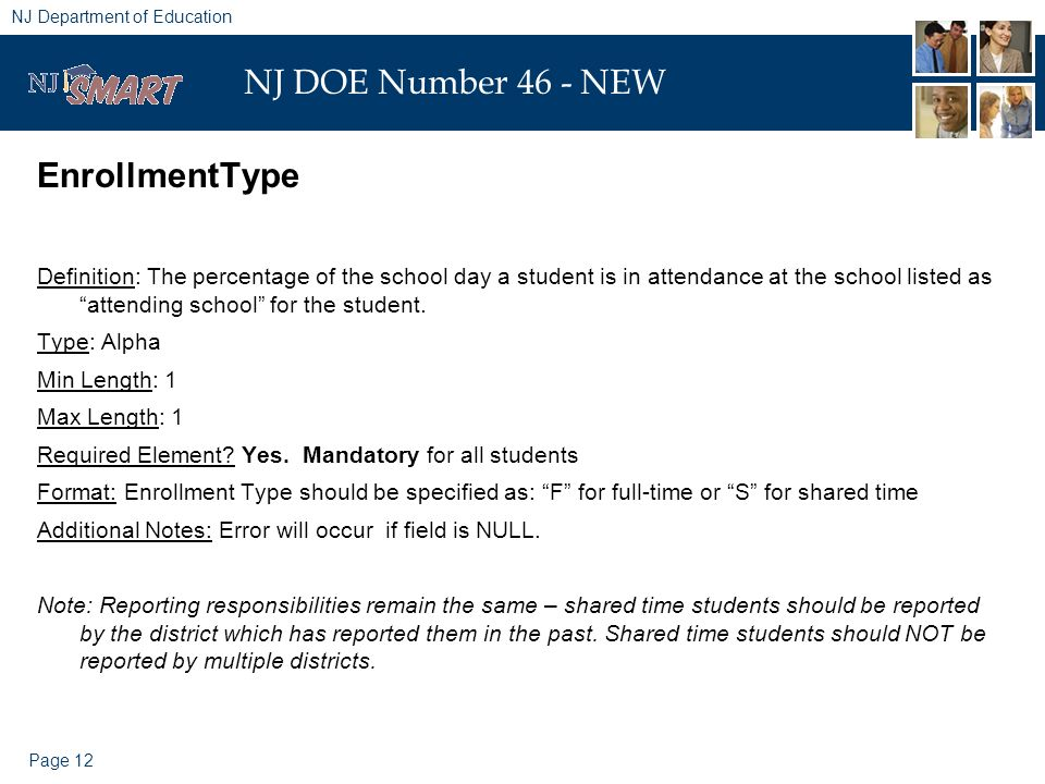Page 12 NJ Department of Education NJ DOE Number 46 - NEW EnrollmentType Definition: The percentage of the school day a student is in attendance at the school listed as attending school for the student.