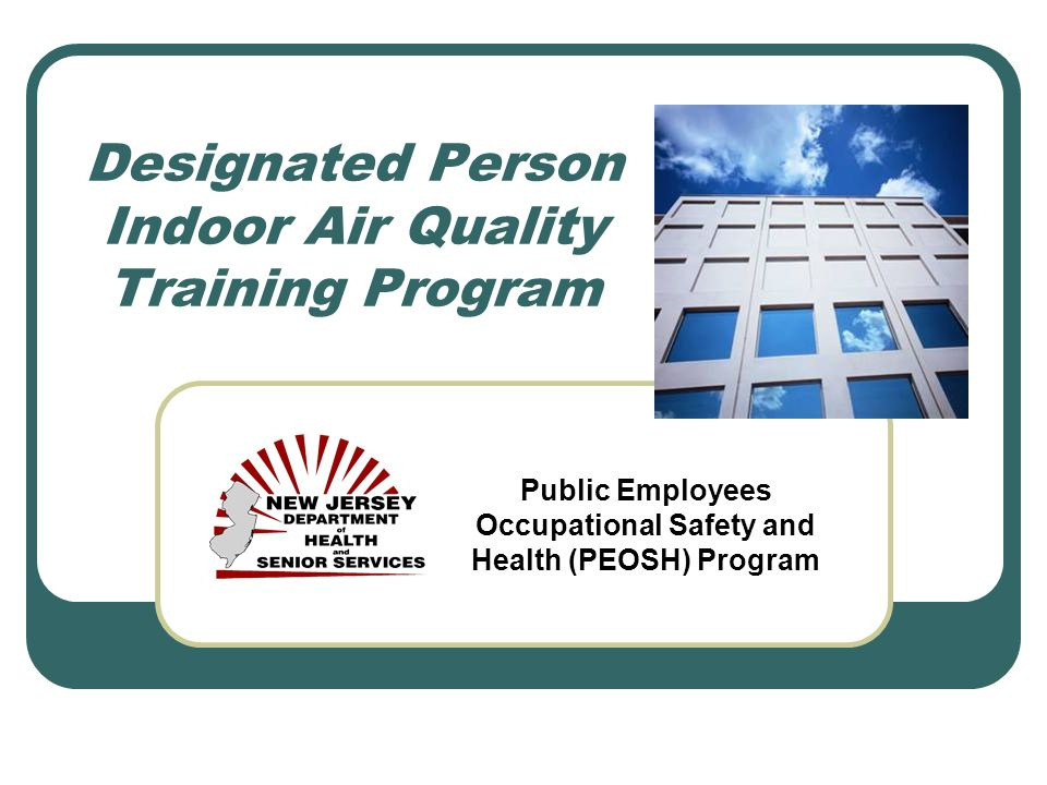 Purpose of Designated Person Training Discuss role and responsibilities Understand basic IAQ terminology Explain a basic HVAC system Review PEOSH IAQ standard Discuss how to recognize and solve basic IAQ problems Discuss necessary steps to respond to employees complaints When and how to obtain assistance