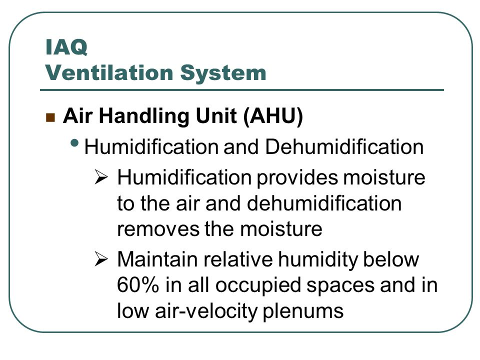 Air Handling Unit (AHU) Humidification and Dehumidification Humidification provides moisture to the air and dehumidification removes the moisture Main