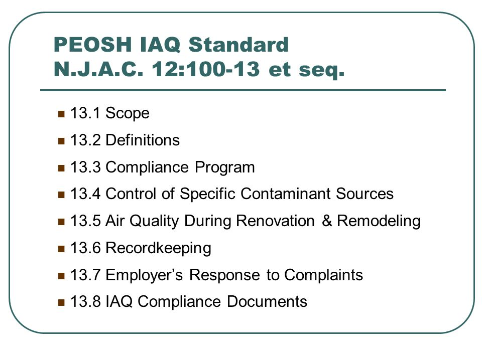 PEOSH IAQ Standard N.J.A.C. 12:100-13 et seq. 13.1 Scope 13.2 Definitions 13.3 Compliance Program 13.4 Control of Specific Contaminant Sources 13.5 Ai