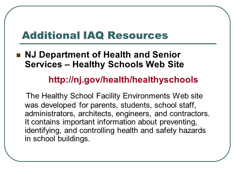 Additional IAQ Resources NJ Department of Health and Senior Services – Healthy Schools Web Site http://nj.gov/health/healthyschools The Healthy School