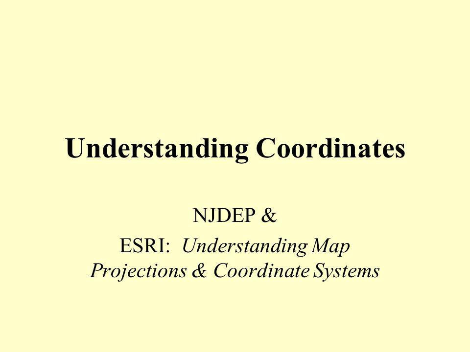Understanding Coordinates NJDEP & ESRI: Understanding Map Projections & Coordinate Systems