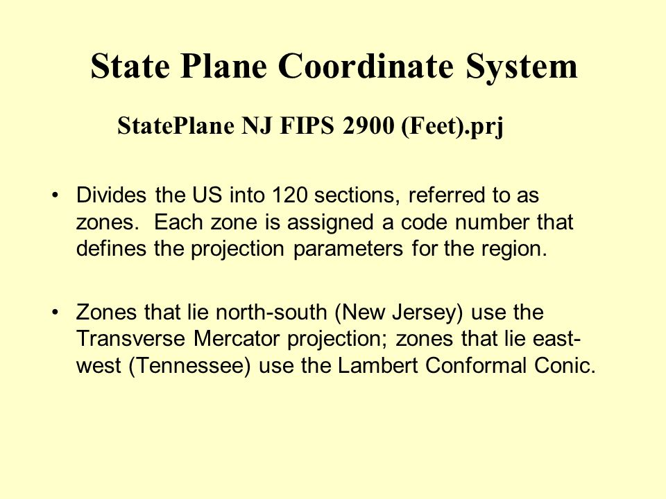State Plane Coordinate System Divides the US into 120 sections, referred to as zones. Each zone is assigned a code number that defines the projection