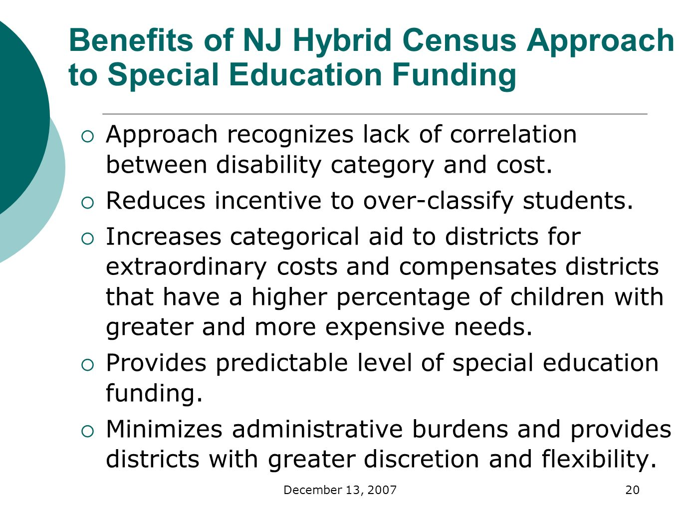 December 13, Benefits of NJ Hybrid Census Approach to Special Education Funding Approach recognizes lack of correlation between disability category and cost.