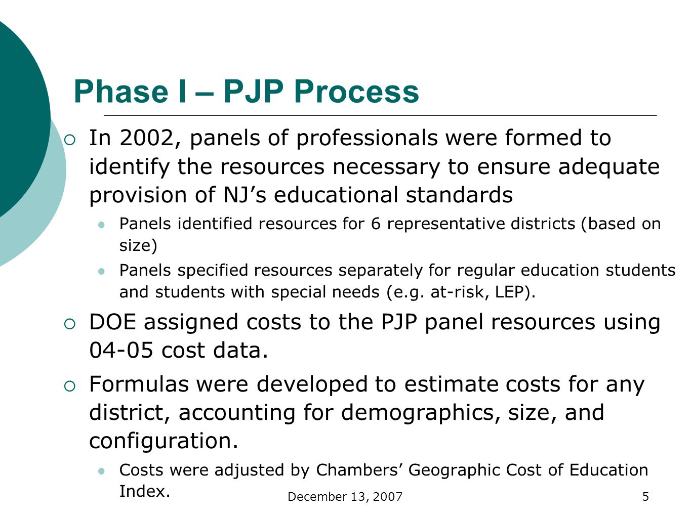 December 13, Phase I – PJP Process In 2002, panels of professionals were formed to identify the resources necessary to ensure adequate provision of NJs educational standards Panels identified resources for 6 representative districts (based on size) Panels specified resources separately for regular education students and students with special needs (e.g.