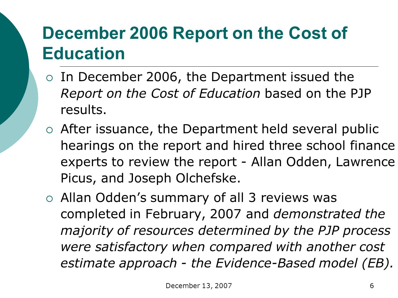 December 13, December 2006 Report on the Cost of Education In December 2006, the Department issued the Report on the Cost of Education based on the PJP results.