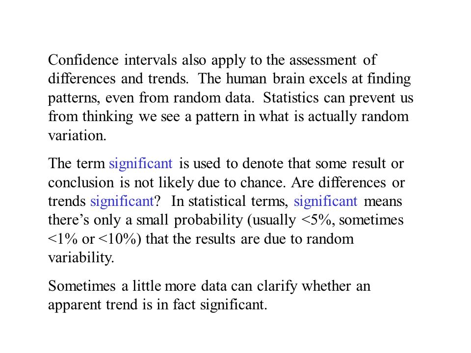 Confidence intervals also apply to the assessment of differences and trends. The human brain excels at finding patterns, even from random data. Statis