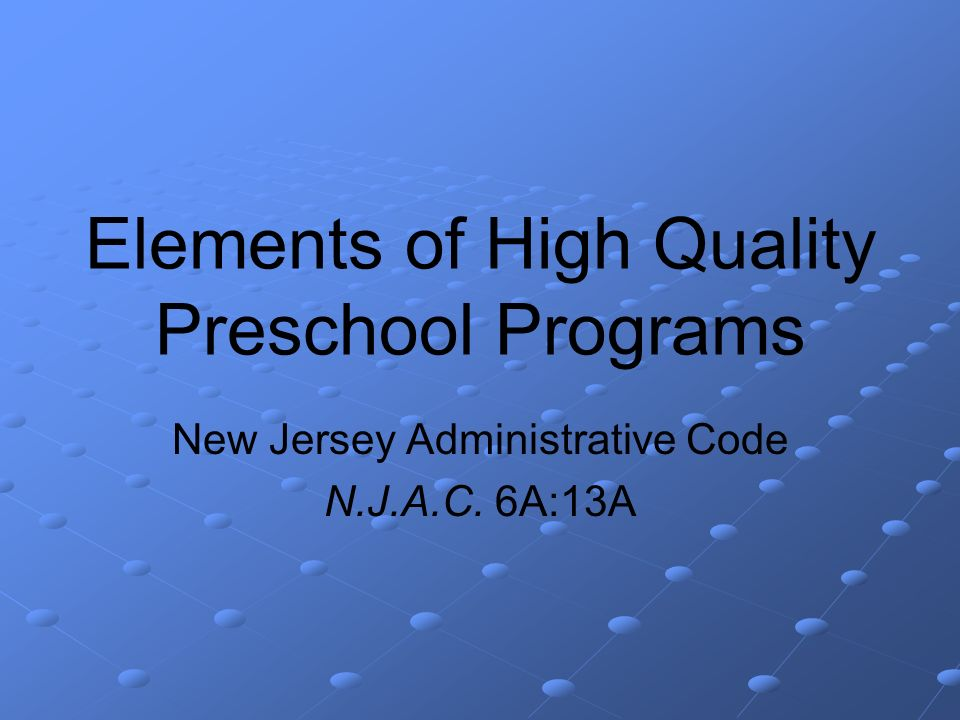 Elements of High Quality Preschool Programs New Jersey Administrative Code N.J.A.C. 6A:13A