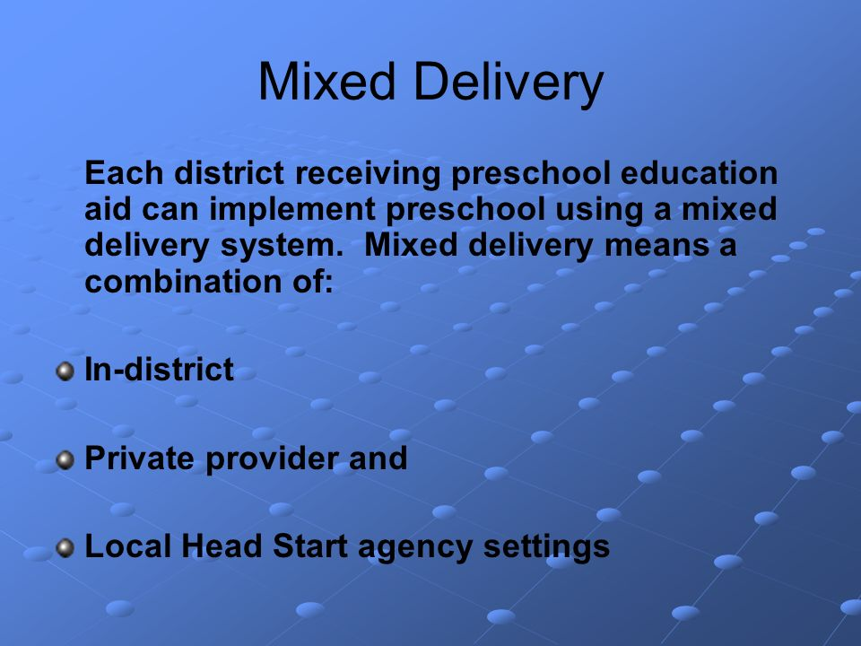 Mixed Delivery Each district receiving preschool education aid can implement preschool using a mixed delivery system.