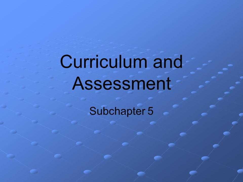 Curriculum and Assessment Subchapter 5