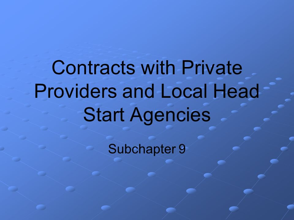 Contracts with Private Providers and Local Head Start Agencies Subchapter 9