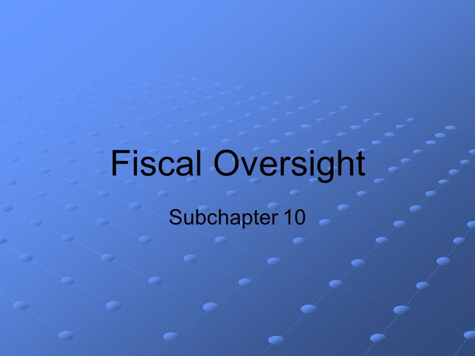Fiscal Oversight Subchapter 10