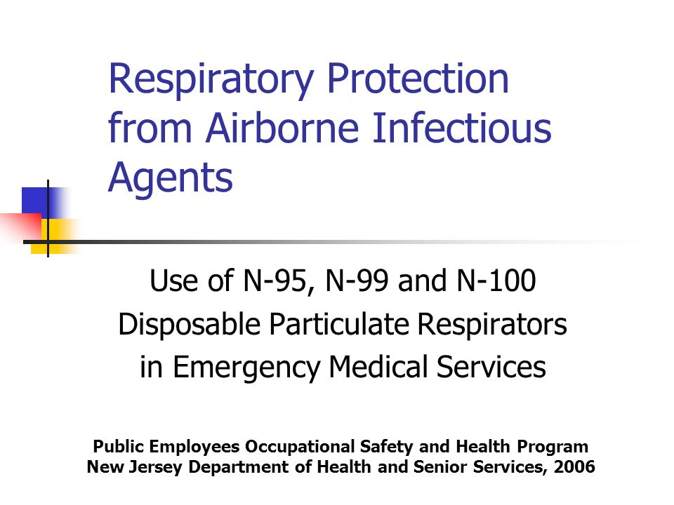 Respiratory Protection from Airborne Infectious Agents Use of N-95, N-99 and N-100 Disposable Particulate Respirators in Emergency Medical Services Pu