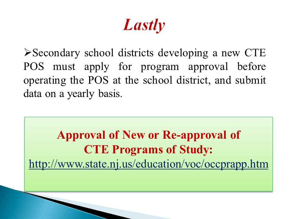 Secondary school districts developing a new CTE POS must apply for program approval before operating the POS at the school district, and submit data on a yearly basis.