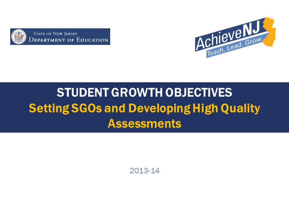 2 Objectives for Today Explain how SGOs can be an effective measure of student learning Analyze the components of a well-formulated SGO Determine the assessments that would be appropriate for SGOs Evaluate the quality of pre-existing assessments Develop a series of next steps to take back to your districts
