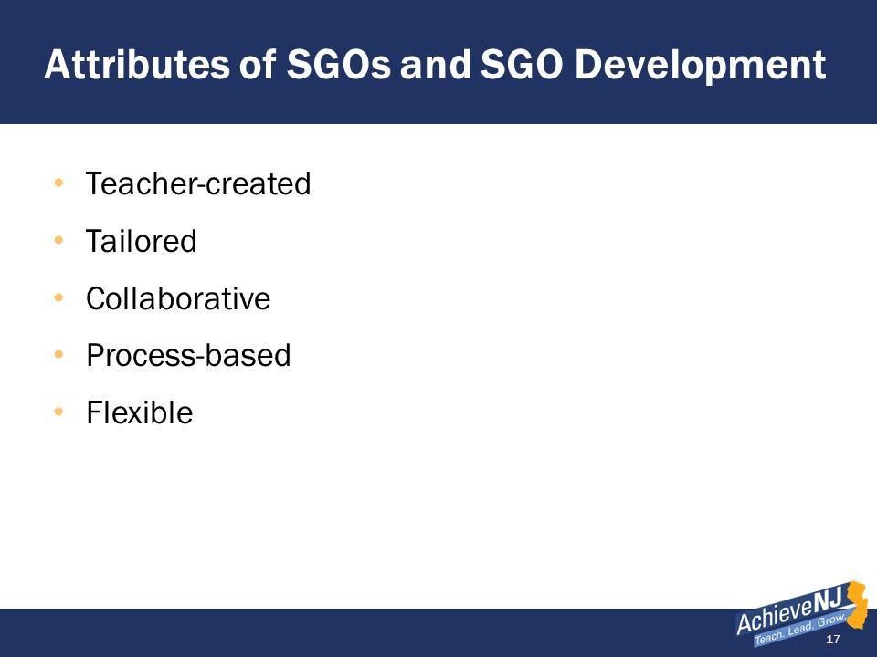 17 Attributes of SGOs and SGO Development Teacher-created Tailored Collaborative Process-based Flexible