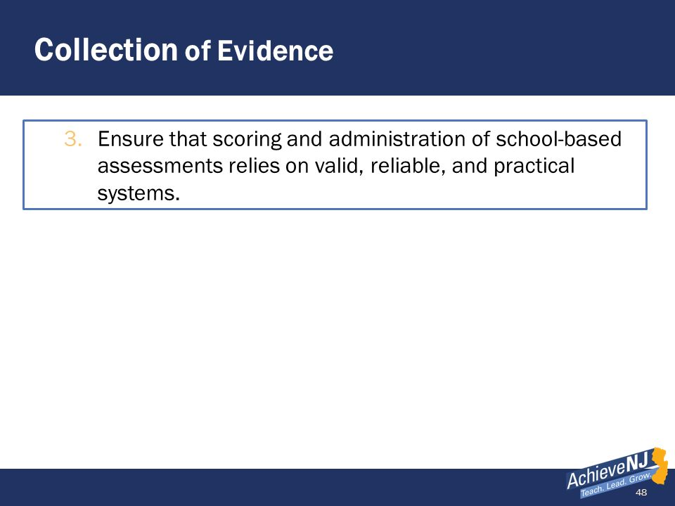 48 Collection of Evidence 3.Ensure that scoring and administration of school-based assessments relies on valid, reliable, and practical systems.