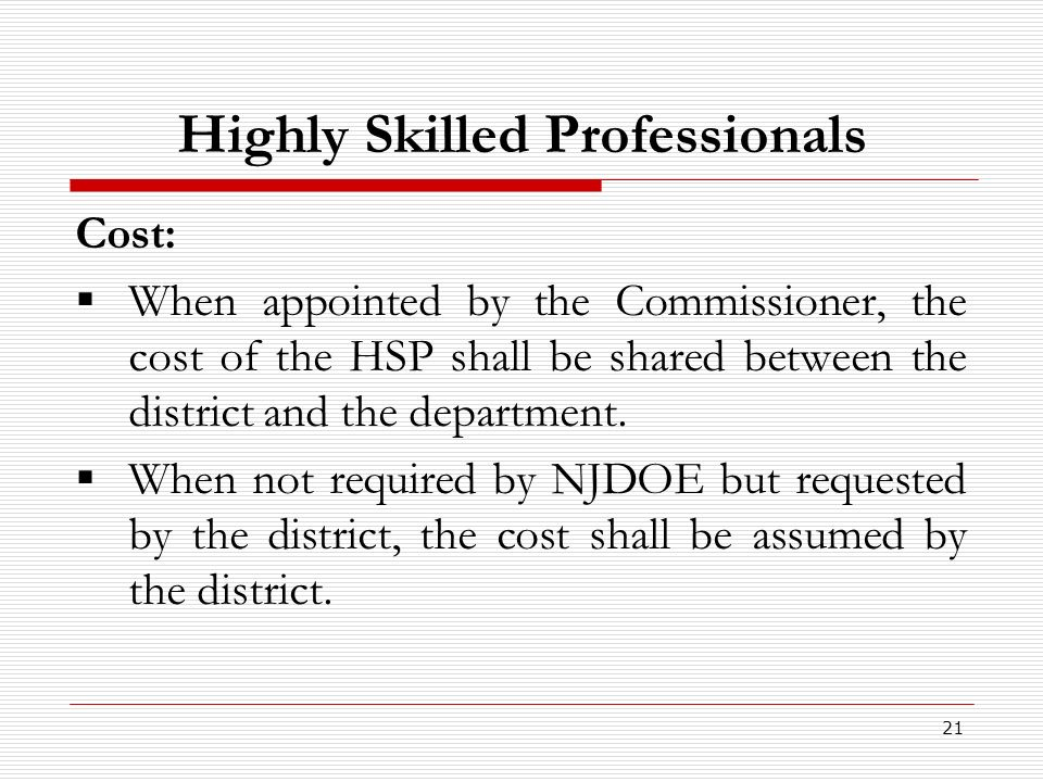 21 Highly Skilled Professionals Cost: When appointed by the Commissioner, the cost of the HSP shall be shared between the district and the department.