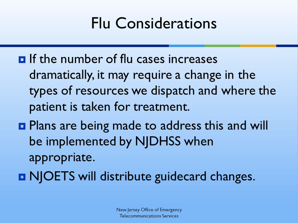 If the number of flu cases increases dramatically, it may require a change in the types of resources we dispatch and where the patient is taken for treatment.
