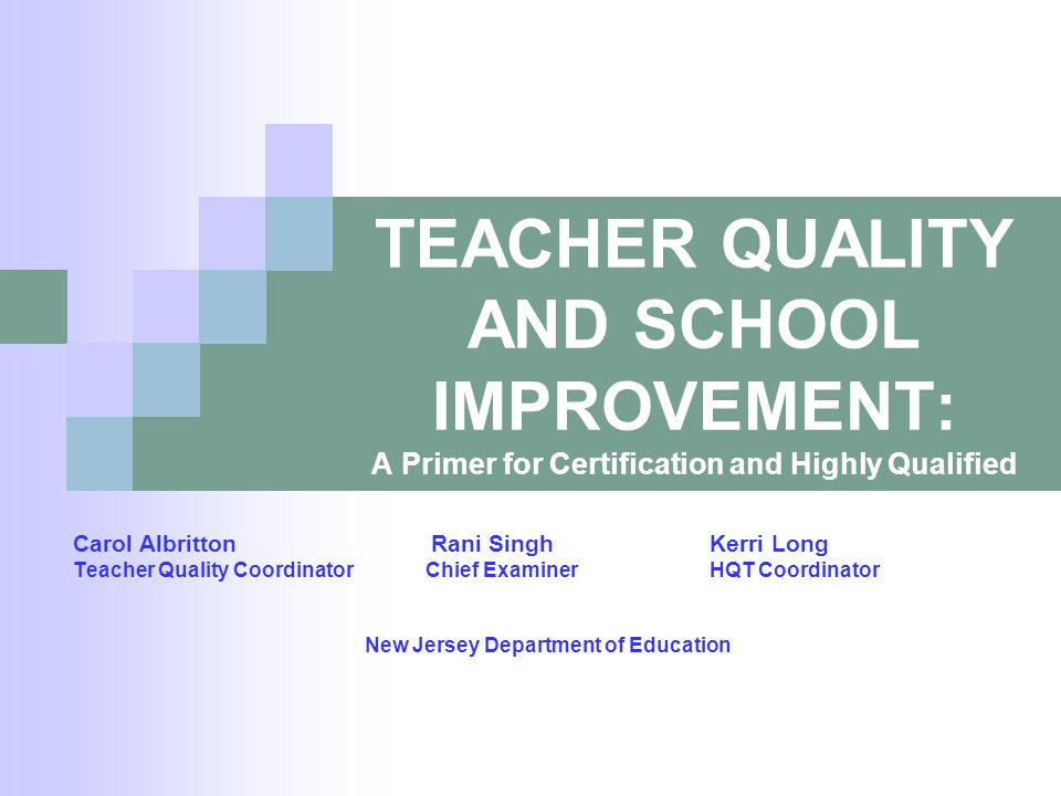 TEACHER QUALITY AND SCHOOL IMPROVEMENT: A Primer for Certification and Highly Qualified Carol Albritton Rani SinghKerri Long Teacher Quality Coordinat