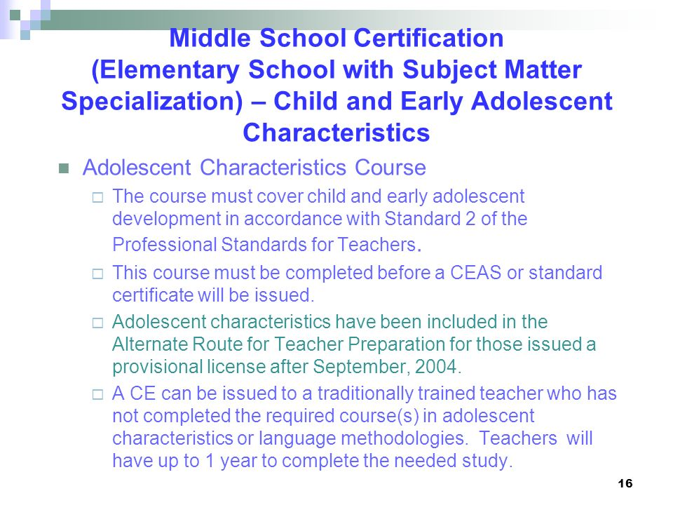 16 Middle School Certification (Elementary School with Subject Matter Specialization) – Child and Early Adolescent Characteristics Adolescent Characte