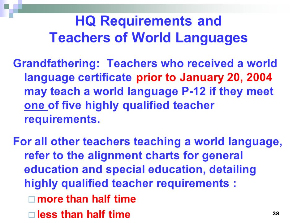 HQ Requirements and Teachers of World Languages Grandfathering: Teachers who received a world language certificate prior to January 20, 2004 may teach