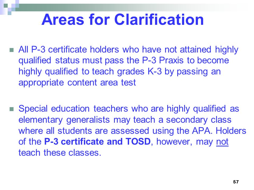 57 Areas for Clarification All P-3 certificate holders who have not attained highly qualified status must pass the P-3 Praxis to become highly qualifi
