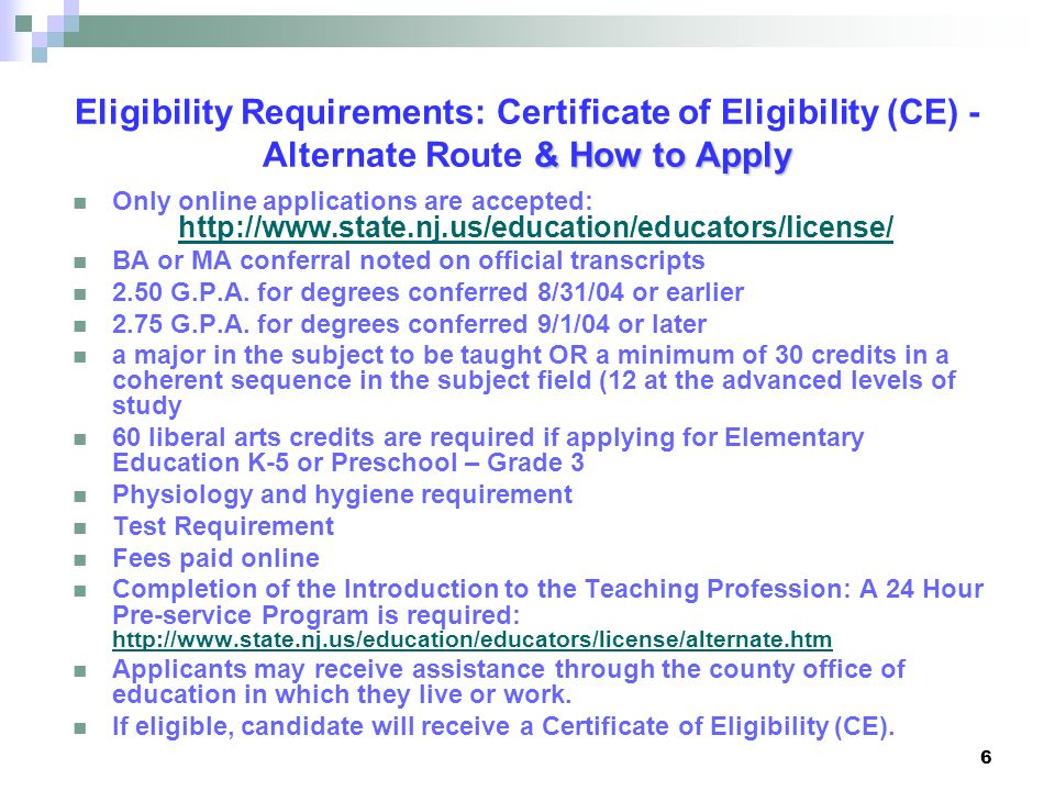 6 & How to Apply Eligibility Requirements: Certificate of Eligibility (CE) - Alternate Route & How to Apply Only online applications are accepted: htt