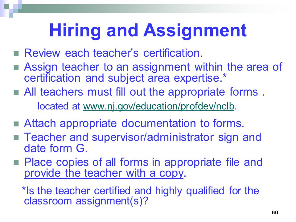 60 Hiring and Assignment Review each teachers certification. Assign teacher to an assignment within the area of certification and subject area experti