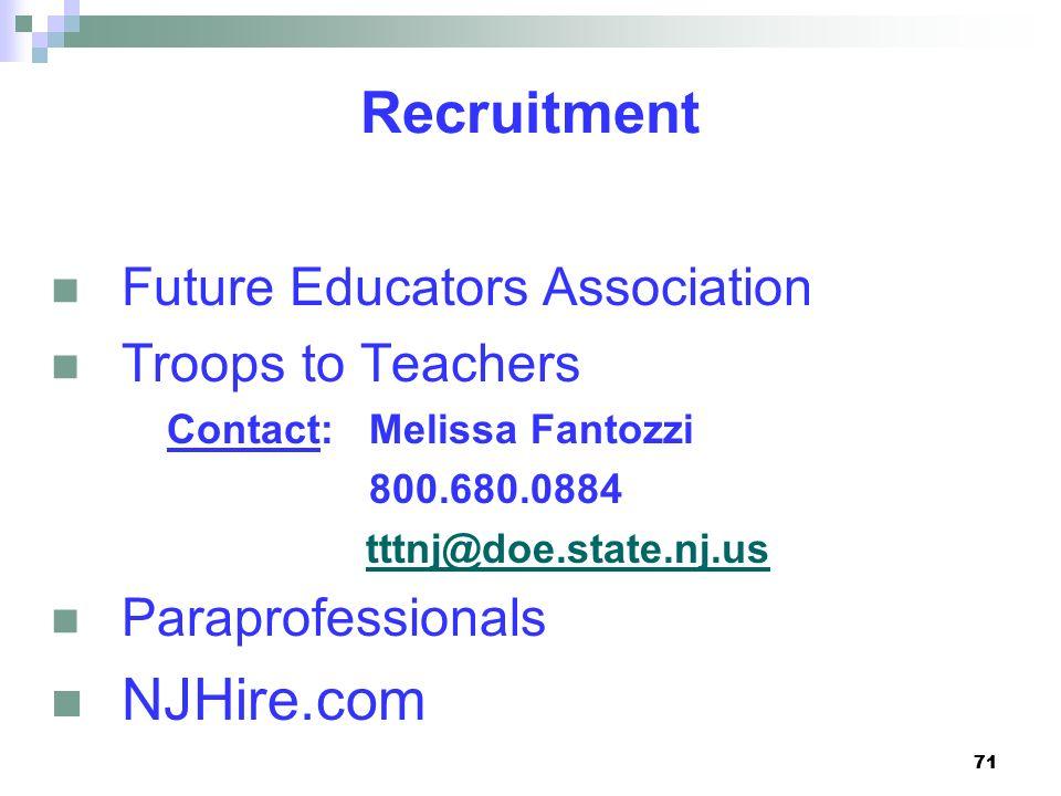 71 Recruitment Future Educators Association Troops to Teachers Contact: Melissa Fantozzi 800.680.0884 tttnj@doe.state.nj.us Paraprofessionals NJHire.c