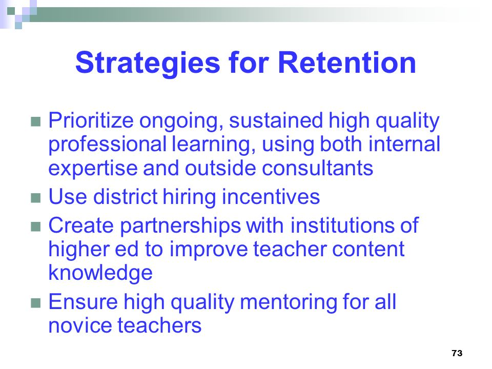 73 Strategies for Retention Prioritize ongoing, sustained high quality professional learning, using both internal expertise and outside consultants Us