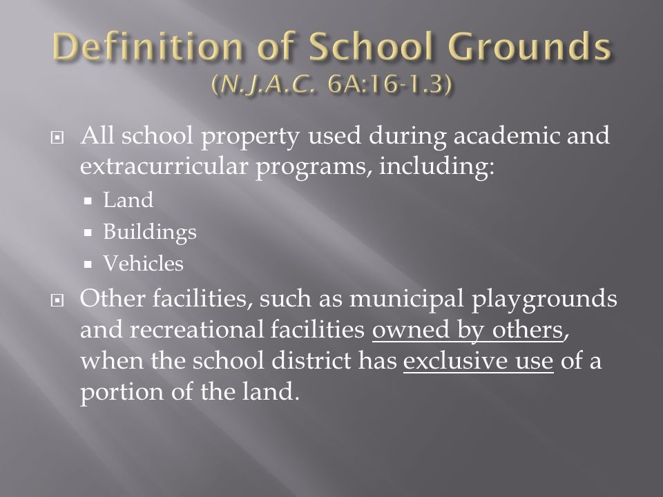 All school property used during academic and extracurricular programs, including: Land Buildings Vehicles Other facilities, such as municipal playgrou
