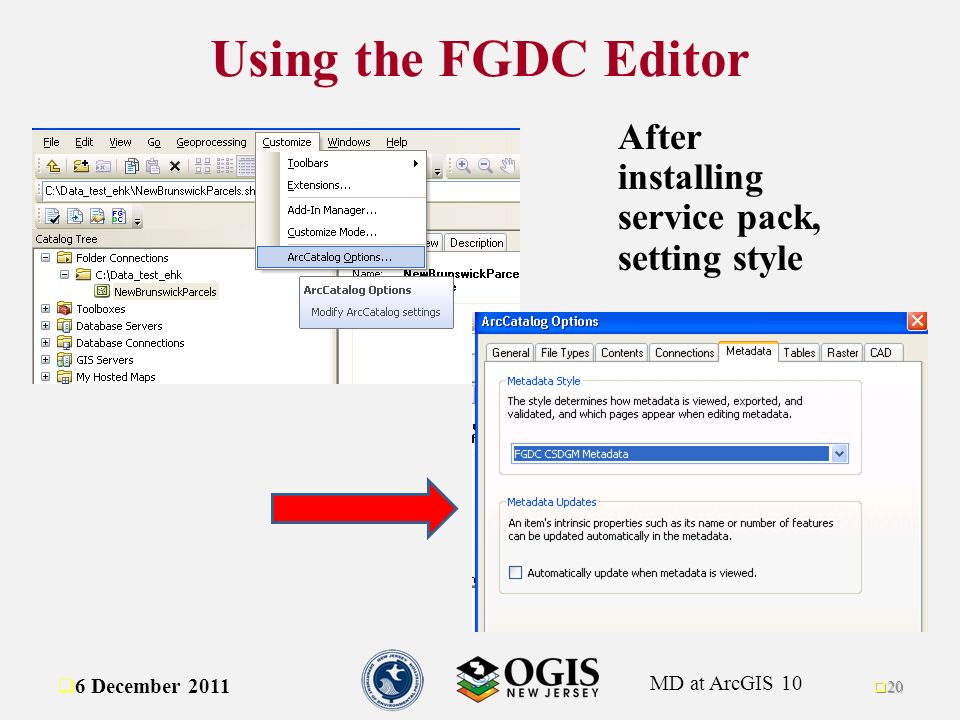 MD at ArcGIS 10 After installing service pack, setting style 6 December 2011 20 Using the FGDC Editor