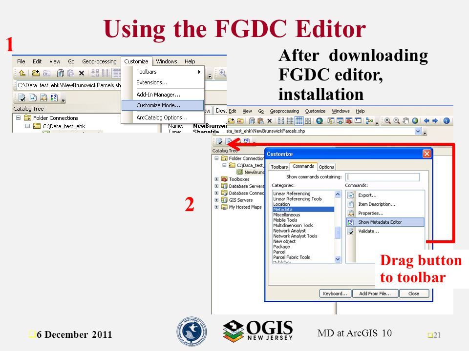 MD at ArcGIS 10 Drag button to toolbar 1 2 After downloading FGDC editor, installation 6 December 2011 21 Using the FGDC Editor