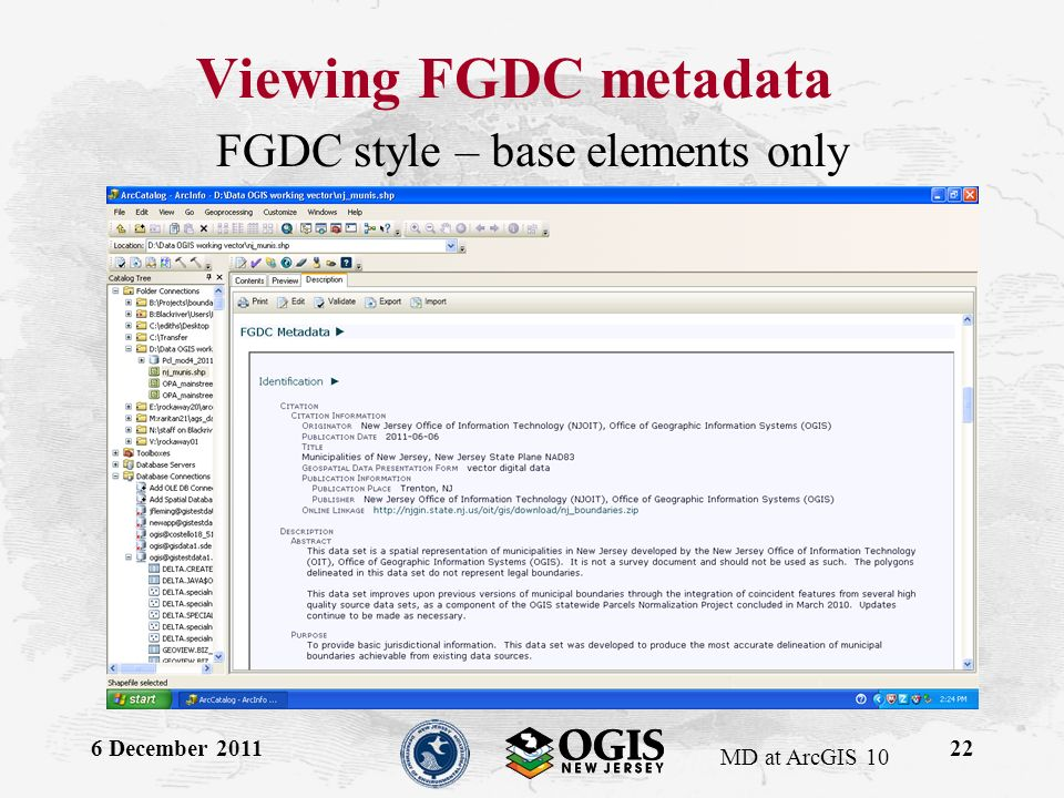 MD at ArcGIS 10 Viewing FGDC metadata FGDC style – base elements only 6 December 201122