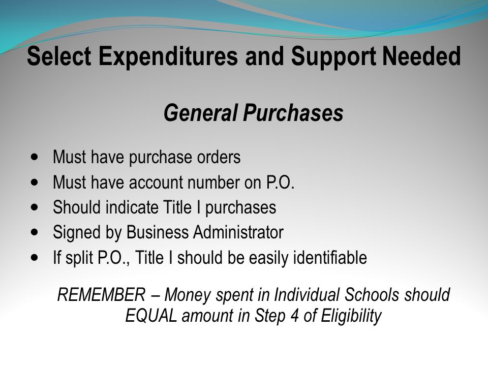 Select Expenditures and Support Needed General Purchases Must have purchase orders Must have account number on P.O. Should indicate Title I purchases