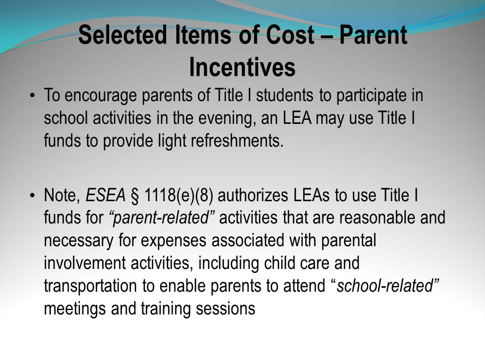 Selected Items of Cost – Parent Incentives To encourage parents of Title I students to participate in school activities in the evening, an LEA may use
