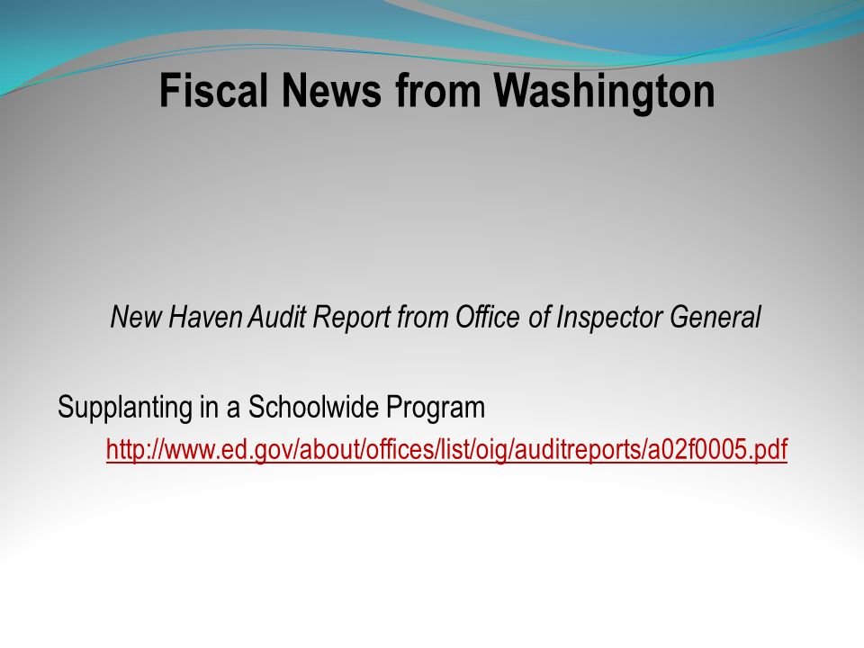 Fiscal News from Washington New Haven Audit Report from Office of Inspector General Supplanting in a Schoolwide Program http://www.ed.gov/about/office
