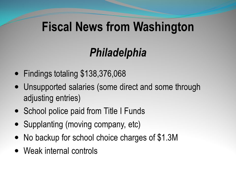 Fiscal News from Washington Philadelphia Findings totaling $138,376,068 Unsupported salaries (some direct and some through adjusting entries) School p