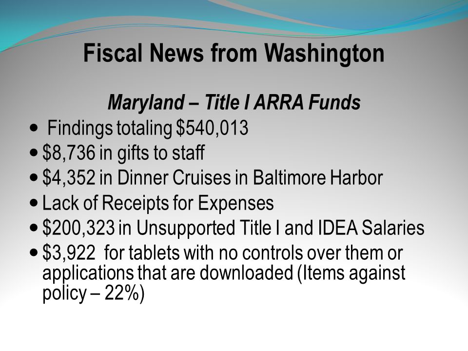 Fiscal News from Washington Maryland – Title I ARRA Funds Findings totaling $540,013 $8,736 in gifts to staff $4,352 in Dinner Cruises in Baltimore Ha