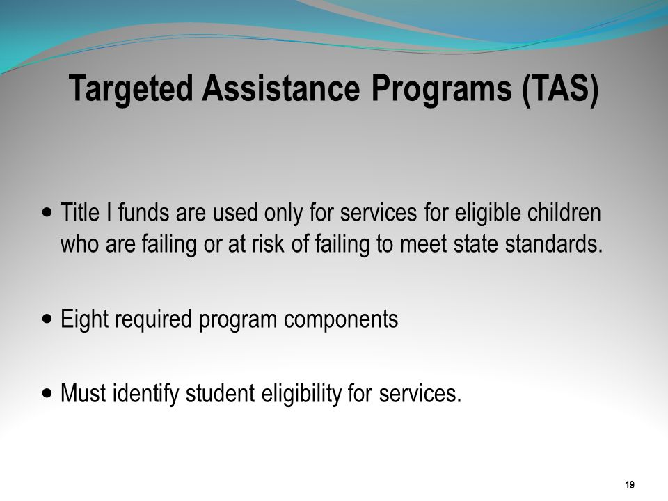 Targeted Assistance Programs (TAS) Title I funds are used only for services for eligible children who are failing or at risk of failing to meet state