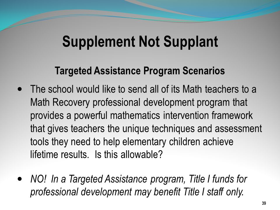 Supplement Not Supplant Targeted Assistance Program Scenarios The school would like to send all of its Math teachers to a Math Recovery professional d