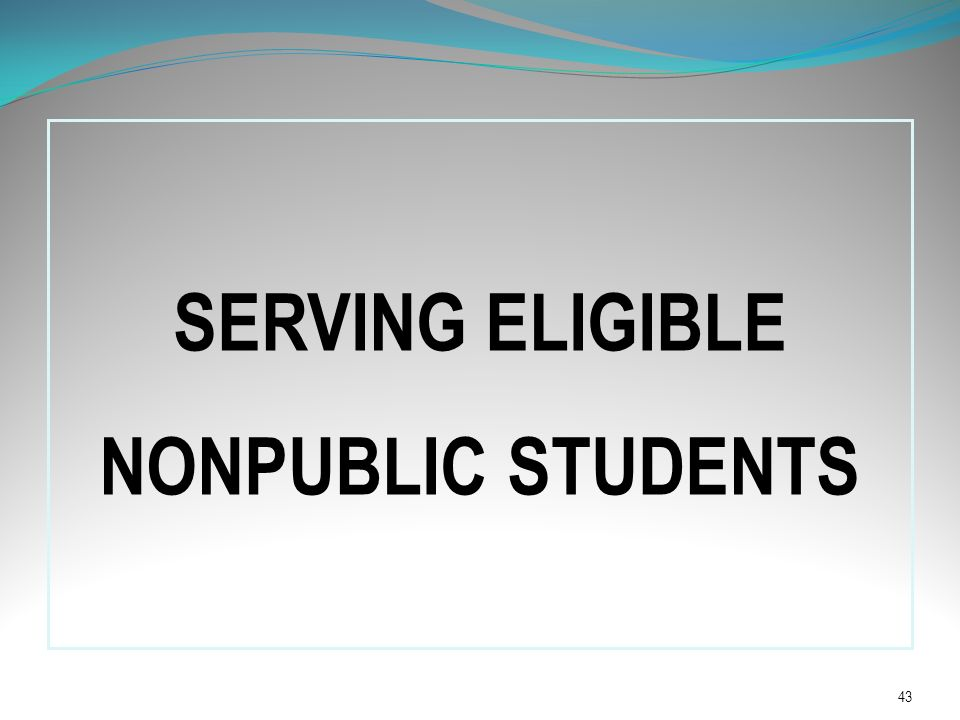 SERVING ELIGIBLE NONPUBLIC STUDENTS 43