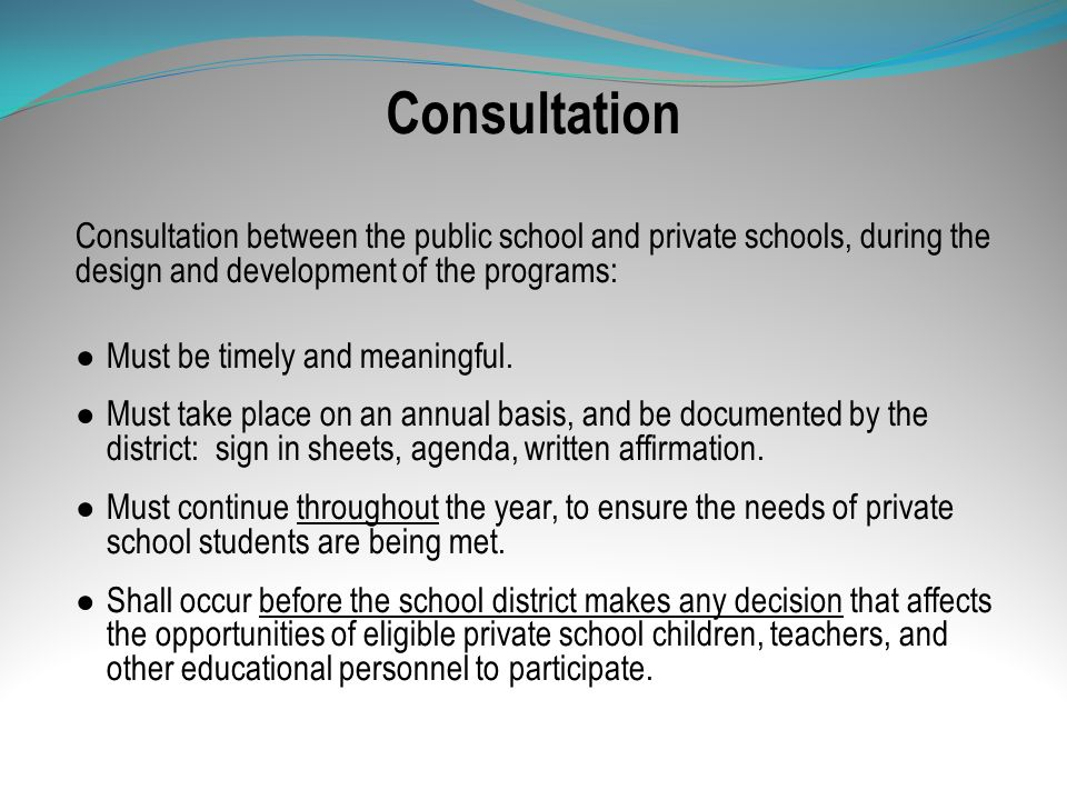 Consultation Consultation between the public school and private schools, during the design and development of the programs: Must be timely and meaning
